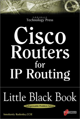 9781576104217: Cisco Routers for IP Routing Little Black Book: The Definitive Guide to Deploying and Configuring Cisco Routers