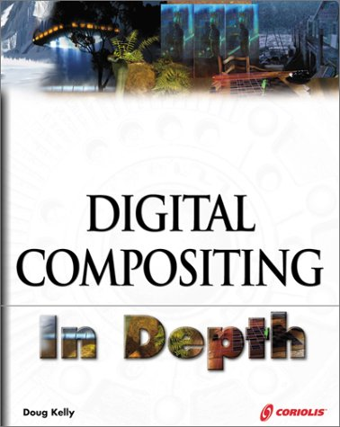 9781576104316: Digital Compositing In Depth: The Only Guide to Post Production for Visual Effects in Film