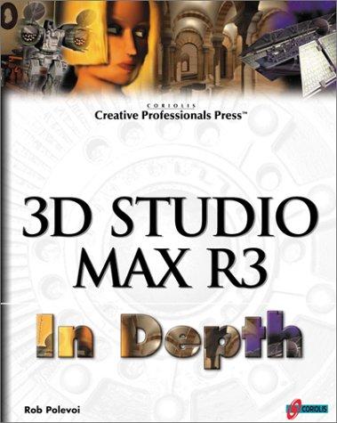 3D Studio MAX R3 In Depth: Take Your MAX Skills to the Professional Level: Rob Polevoi