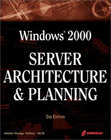 9781576106075: Windows 2000 Server Architecture and Planning, 2nd Ed.: A Must-Have Comprehensive Guide to Windows 2000