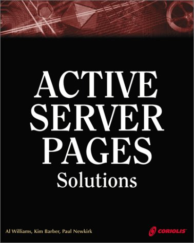 Active Server Pages Solutions: An Essential Guide for Dynamic, Interactive Web Site Development (157610608X) by Williams, Al; Barber, Kim; Newkirk, Paul