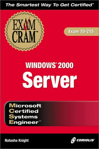 MCSE Windows 2000 Server Exam Cram (Exam: 70-215): Knight, Natasha