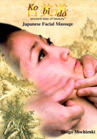 9781576150535: Ko Bi Do Ancient Way of Beauty: Japanese Facial Massage