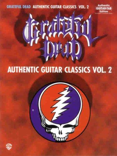 Grateful Dead -- Authentic Guitar Classics, Vol 2: Authentic Guitar TAB: Grateful Dead