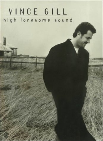 Vince Gill -- High Lonesome Sound: Piano/Vocal/Chords (1576235300) by Gill, Vince