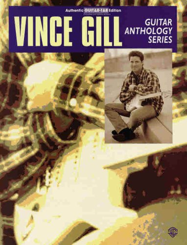 Vince Gill -- Guitar Anthology: Authentic Guitar TAB (Guitar Anthology Series) (1576235882) by Vince Gill