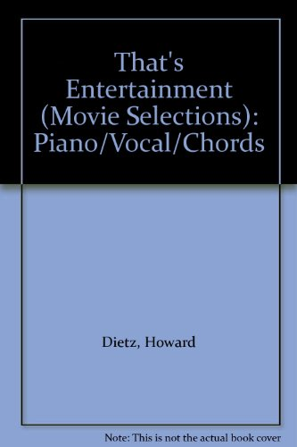 That's Entertainment (Movie Selections): Piano/Vocal/Chords (Musical Selections) (157623858X) by Howard Dietz; Arthur Schwartz
