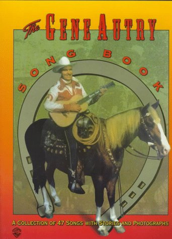 The Gene Autry Song Book a Collection of 47 Songs With Stories and Photographs: Autry, Gene & Alex ...