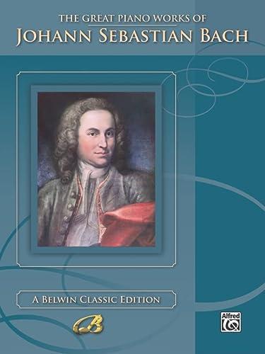 The Great Piano Works of Johann Sebastian: By Johann Sebastian
