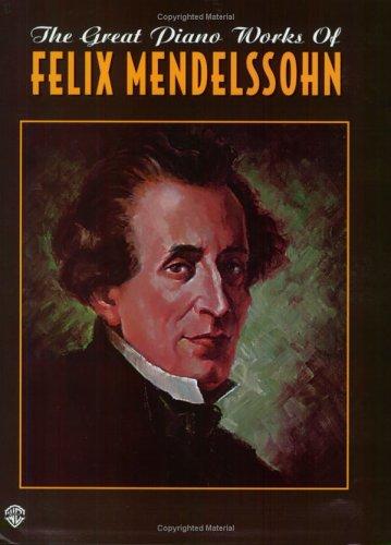 9781576239780: The Great Piano Works of Felix Mendelssohn (Belwin Classic Edition: The Great Piano Works Series)
