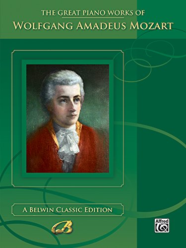 The Great Piano Works of Wolfgang Amadeus Mozart: Mozart, Wolfgang Amadeus