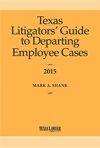 Litigator's Guide to Departing Employees: Shank, Mark A