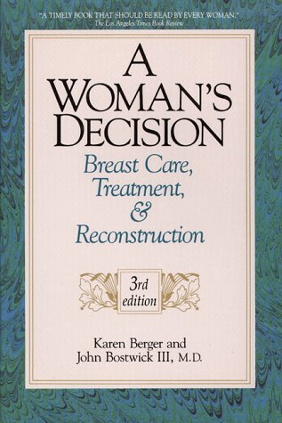 A Woman's Decision: Breast Care, Treatment & Reconstruction (1576260801) by Karen J. Berger; John Bostwick