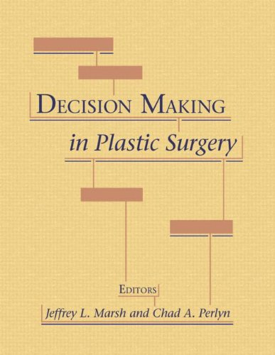 Decision Making in Plastic Surgery: Edited by Jeffrey L. Marsh, MD and Chad A. Perlyn, MD, PhD