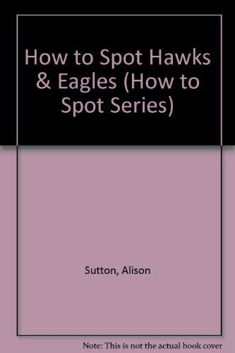 9781576300015: How to Spot Hawks & Eagles