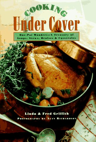 9781576300152: Cooking Under Cover: One-Pot Wonders- A Treasury of Soups, Stews, Braises and Casseroles