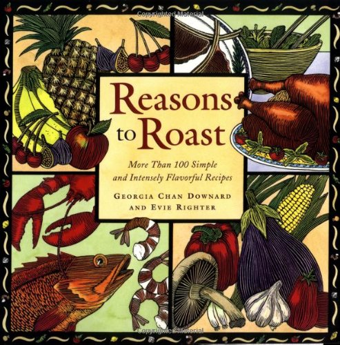 9781576300619: Reasons to Roast: More Than 100 Simple and Intensely Flavorful Recipes