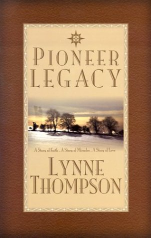 9781576361429: Pioneer Legacy: A Story of Faith, a Story of Miracles, a Story of Love