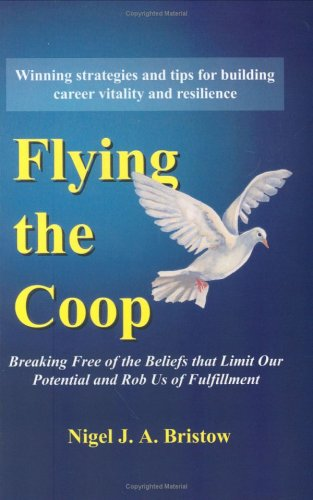 9781576361498: Flying the Coop: Breaking Free of the Beliefs that Limit Our Potential and Rob Us of Fulfillment
