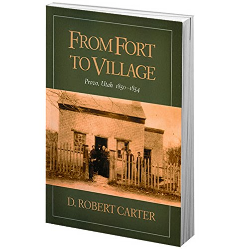 9781576361887: From Fort to Village - Provo, Utah 1850-1854