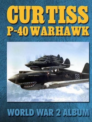 9781576384657: Curtiss P-40 Warhawk: World War 2 Album