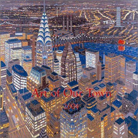 9781576411186: Art of Our Town Calendar 2004 Calendar: Live from New York