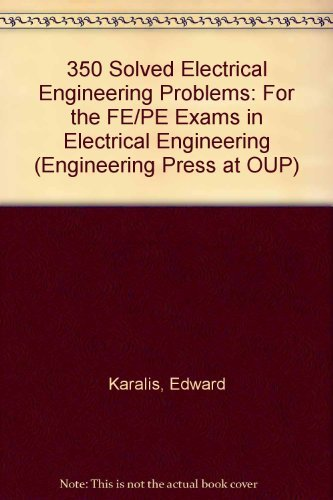 350 Solved Electrical Engineering Problems : For: Edward Karalis
