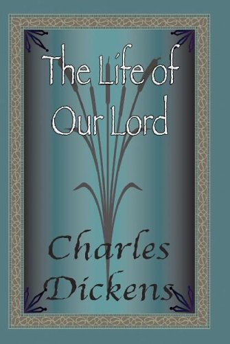 The Life Of Our Lord: Dickens, Charles