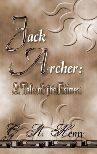 Jack Archer: A Tale Of The Crimea (1576468577) by Henty, G. A.