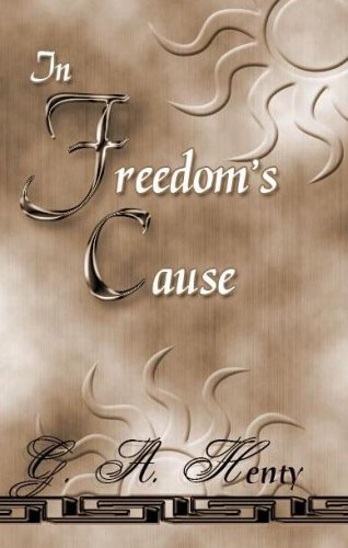 In Freedom's Cause: A Story of Wallace: Henty, G. A.