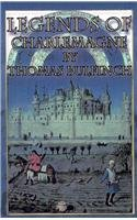 Bulfinch's Mythology: Legends of Charlemagne or Romance of the Middle Ages (9781576469507) by Thomas Bulfinch