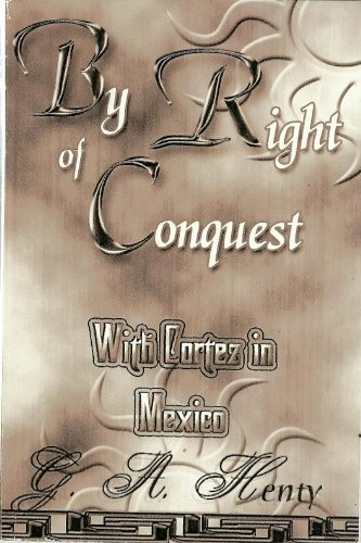 By Right of Conquest : With Cortez: Henty, G. A.