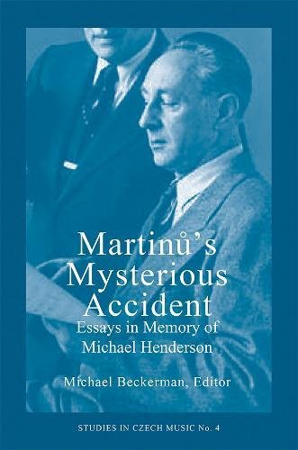 Martinu s Mysterious Accident: Essays in Memory of Michael Henderson (Paperback)