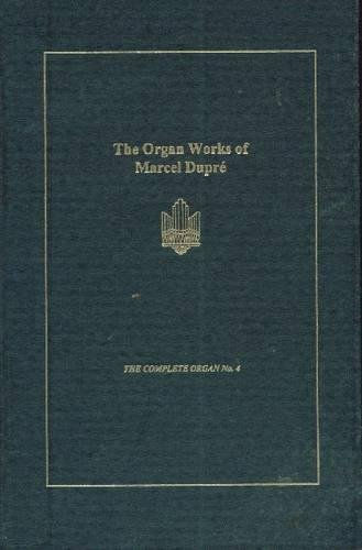 The Organ Works of Marcel Dupre (The Complete Organ, 4): Steed, Graham