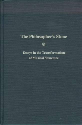 The Philosopher's Stone: Essays in the Transformation of Musical Structure: Barbara R. Barry