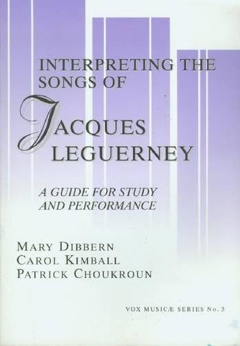 The Songs of Jacques Leguerney: A Guide for Study and Performance: Mary Dibbern, Carol Kimball, ...