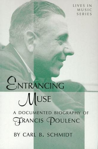 9781576470268: Entrancing Muse: A Documented Biography of Francis Poulenc (Lives in Music Series)