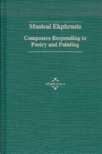 9781576470367: Musical Ekphrasis: Composers Responding to Poetry and Painting (Interplay (Hillsdale, N.Y.), No. 2.)