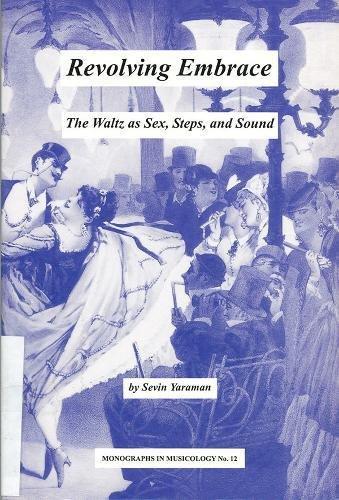 Revolving Embrace: The Waltz As Sex, Steps,: Yaraman, Sevin H.