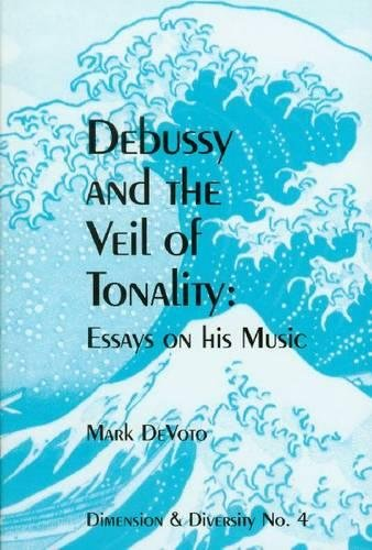 9781576470909: Debussy and the Veil of Tonality: Essays on His Music (Dimension & Diversity, No. 4,)