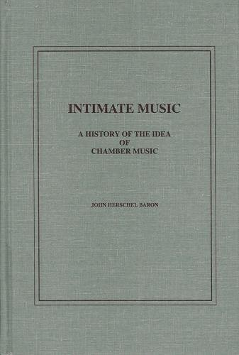 9781576471005: Intimate Music: A History of the Idea of Chamber Music (0) (Ex)