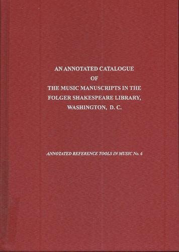 Annotated Catalogue of the Music Manuscripts in the Folger Shakespeare Library, Washington, D.C. (Annotated Reference Tools in Music) (9781576471159) by Richard Charteris