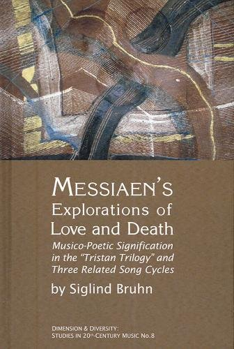 9781576471364: Messiaen's Explorations of Love and Death: Musico-poetic Signification in the Tristan Trilogy and Three Related Song Cycles (9)