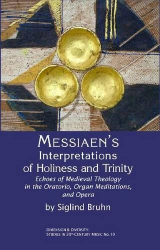 Messiaen s Interpretations of Holiness and Trinity: Siglind Bruhn