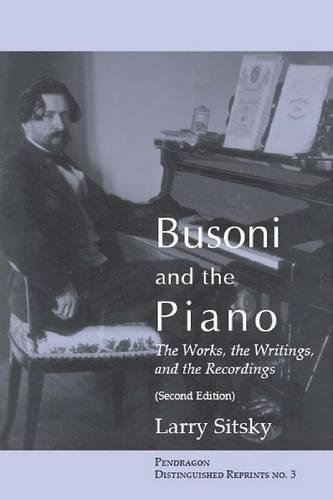 Busoni and the Piano: The Works, the Writings, and the Recordings (Paperback)