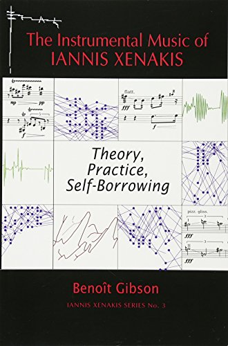 The Instrumental Music of Iannis Xenakis Theory, Practice, Self-Borrowing: Beno�t Gibson
