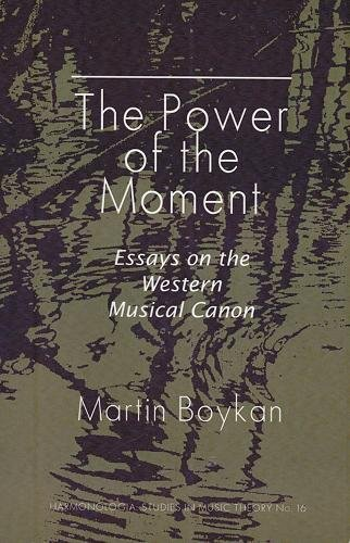 The Power of the Moment: Essays on the Western Musical Canon (Paperback): Martin Boykan