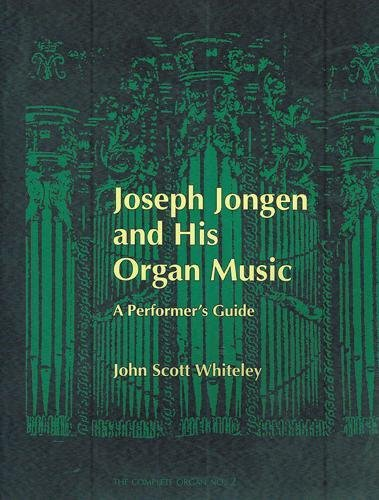9781576471784: Joseph Jongen and his Organ Music: A Performer's Guide (The Complete Organ No.2)