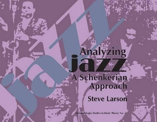 9781576471869: Analyzing Jazz: A Schenkerian Approach (Harmonologia: Studies in Music Theory)