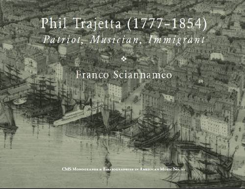 9781576471876: Phil Trajetta (1777-1854): Patriot, Immigrant, Musician (Monographs & Bibliographies in American Music)